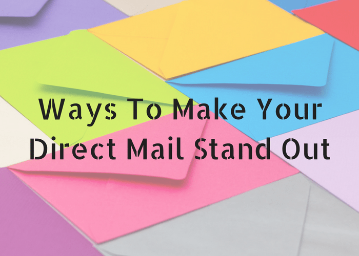 Ways To Make Your Direct Mail Stand Out